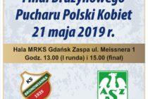 Finał Drużynowego Pucharu Polski Kobiet – 21 maja (wtorek) 2019 r. – godz. 13. (I runda) i 15. (finał)